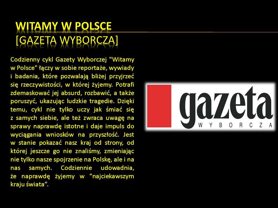 Codzienny cykl Gazety Wyborczej Witamy w Polsce łączy w sobie reportaże, wywiady i badania, które pozwalają bliżej przyjrzeć się rzeczywistości, w której żyjemy.