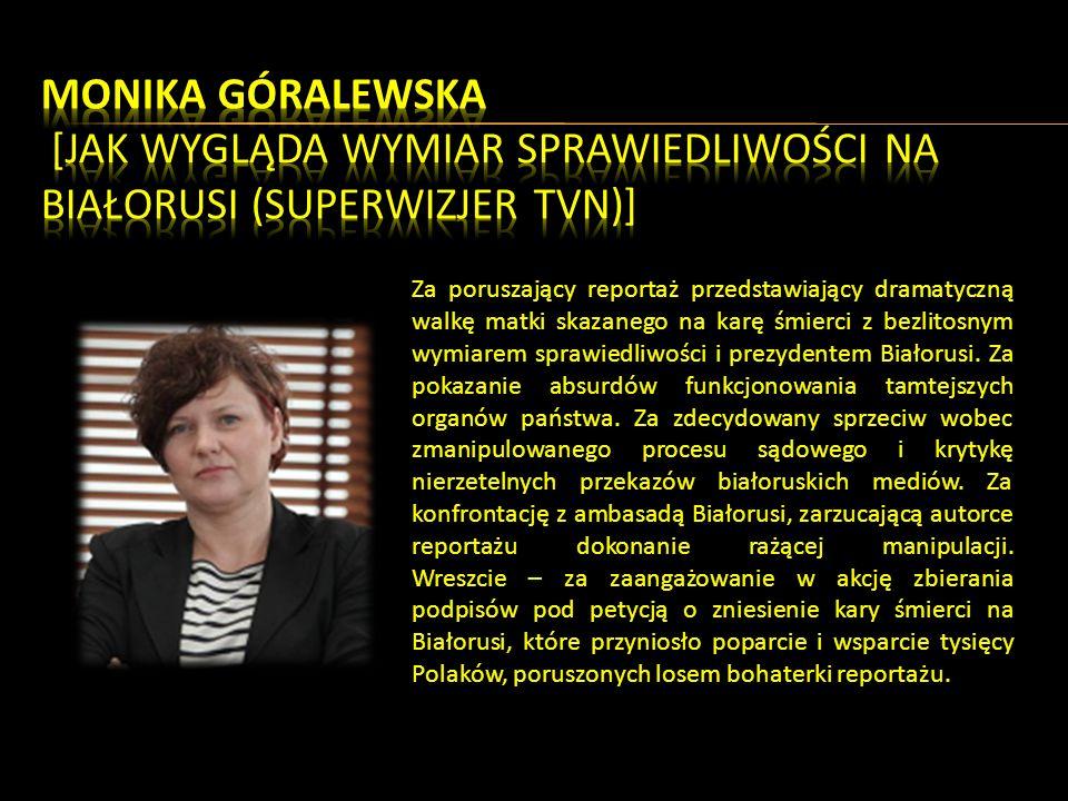 Za poruszający reportaż przedstawiający dramatyczną walkę matki skazanego na karę śmierci z bezlitosnym wymiarem sprawiedliwości i prezydentem Białorusi.