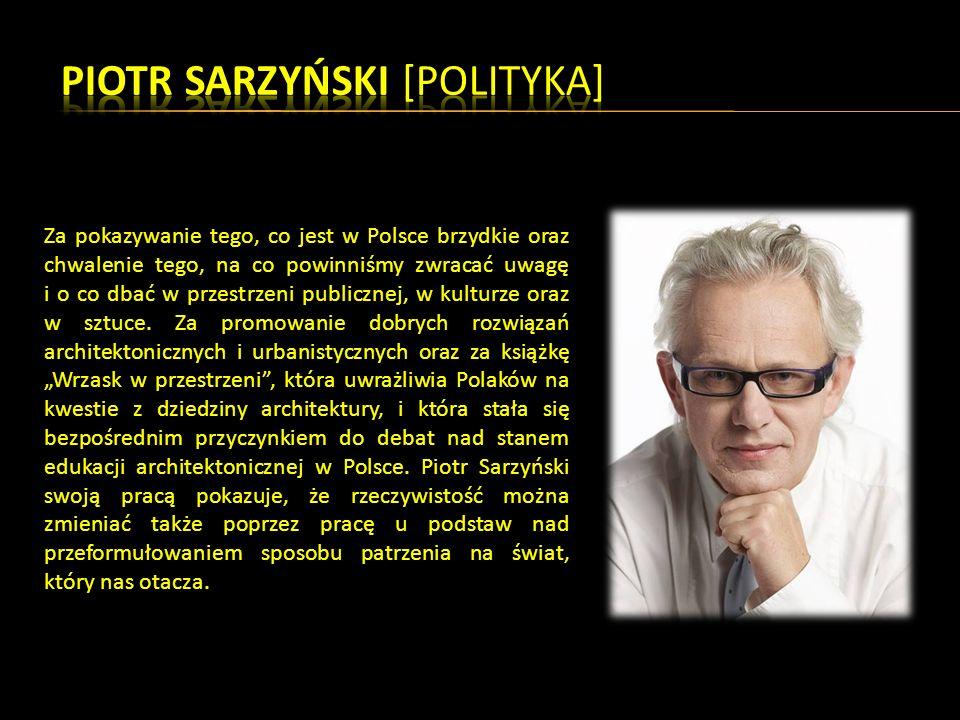 Za pokazywanie tego, co jest w Polsce brzydkie oraz chwalenie tego, na co powinniśmy zwracać uwagę i o co dbać w przestrzeni publicznej, w kulturze oraz w sztuce.