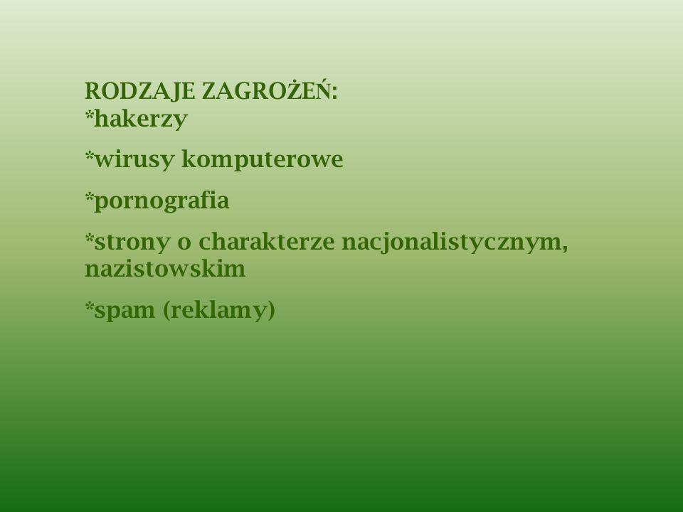 RODZAJE ZAGRO Ż E Ń : *hakerzy *wirusy komputerowe *pornografia *strony o charakterze nacjonalistycznym, nazistowskim *spam (reklamy)