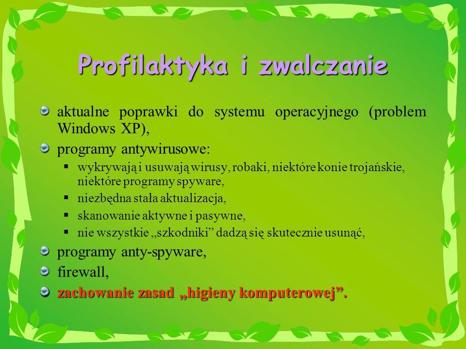 Profilaktyka i zwalczanie aktualne poprawki do systemu operacyjnego (problem Windows XP), programy antywirusowe: wykrywają i usuwają wirusy, robaki, n