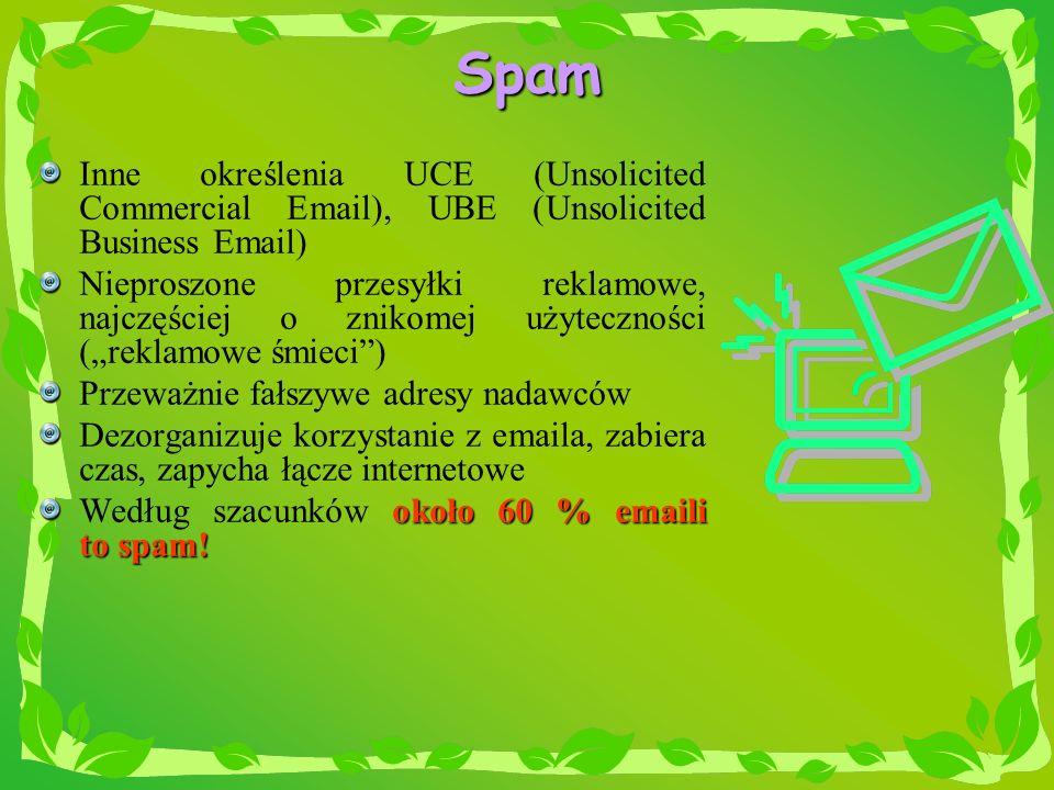 Spam Inne określenia UCE (Unsolicited Commercial Email), UBE (Unsolicited Business Email) Nieproszone przesyłki reklamowe, najczęściej o znikomej użyt