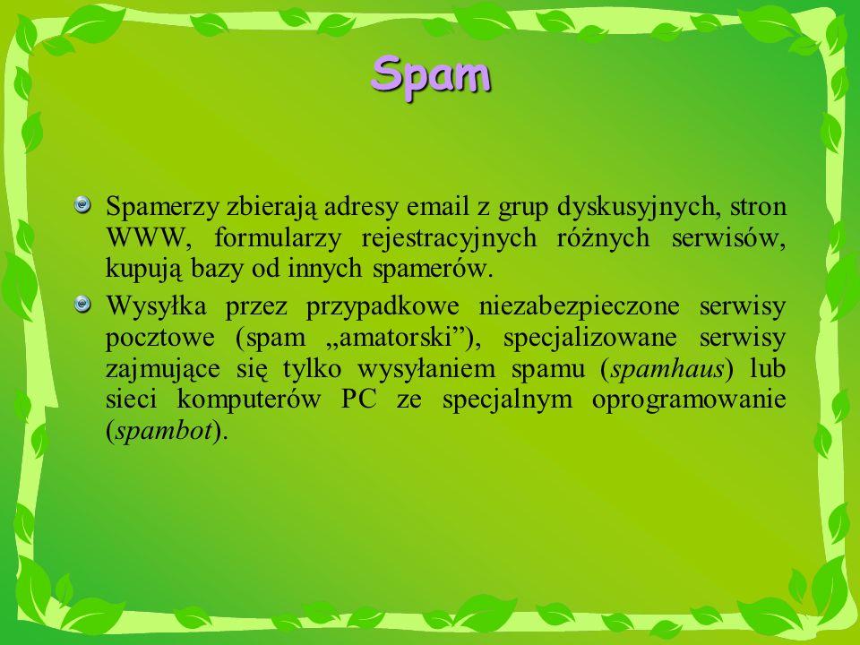 Spam Spamerzy zbierają adresy email z grup dyskusyjnych, stron WWW, formularzy rejestracyjnych różnych serwisów, kupują bazy od innych spamerów. Wysył