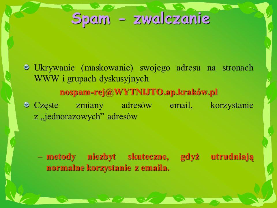 Spam - zwalczanie Ukrywanie (maskowanie) swojego adresu na stronach WWW i grupach dyskusyjnychnospam-rej@WYTNIJTO.ap.kraków.pl Częste zmiany adresów e