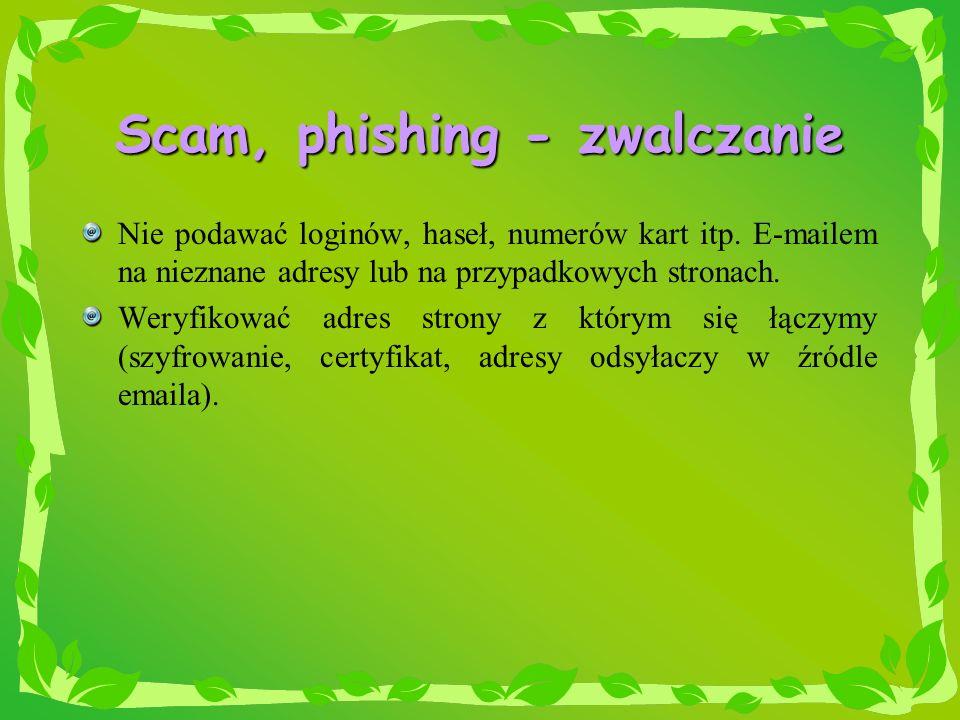 Scam, phishing - zwalczanie Nie podawać loginów, haseł, numerów kart itp. E-mailem na nieznane adresy lub na przypadkowych stronach. Weryfikować adres