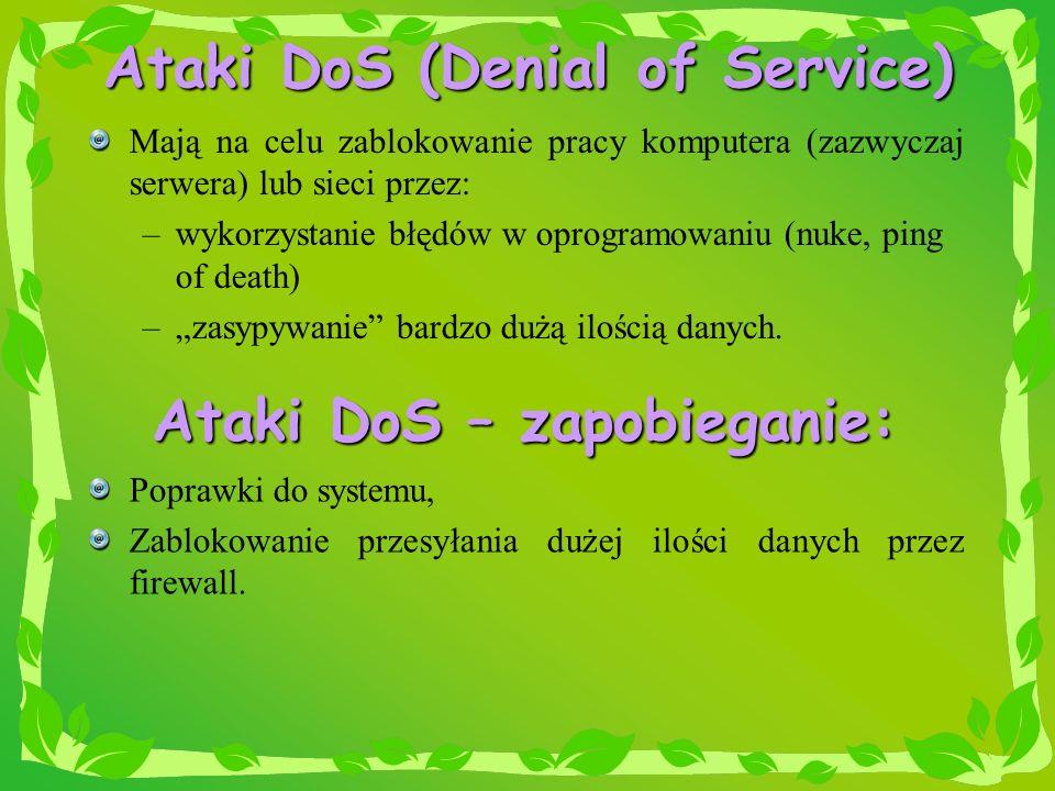 Ataki DoS (Denial of Service) Mają na celu zablokowanie pracy komputera (zazwyczaj serwera) lub sieci przez: –wykorzystanie błędów w oprogramowaniu (n