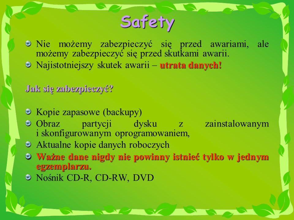 Safety Nie możemy zabezpieczyć się przed awariami, ale możemy zabezpieczyć się przed skutkami awarii. utrata danych! Najistotniejszy skutek awarii – u