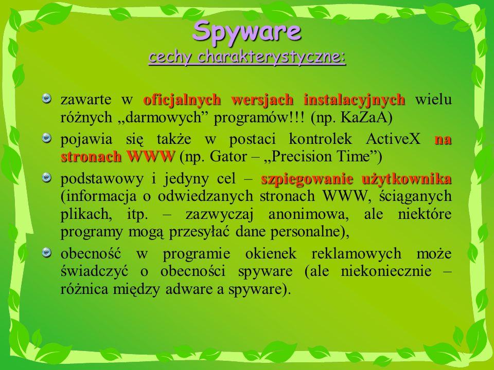 Spyware cechy charakterystyczne: oficjalnych wersjach instalacyjnych zawarte w oficjalnych wersjach instalacyjnych wielu różnych darmowych programów!!