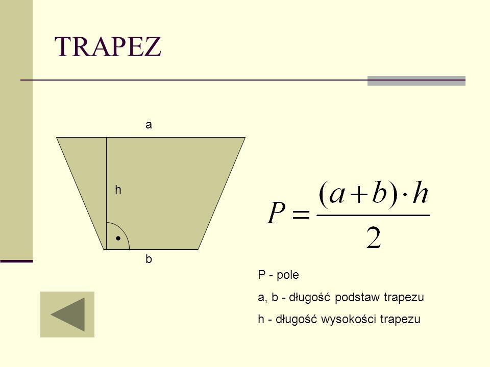 TRAPEZ P - pole a, b - długość podstaw trapezu h - długość wysokości trapezu a b h