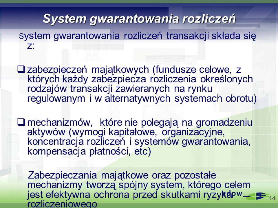 System gwarantowania rozliczeń S ystem gwarantowania rozliczeń transakcji składa się z: zabezpieczeń majątkowych (fundusze celowe, z których każdy zab