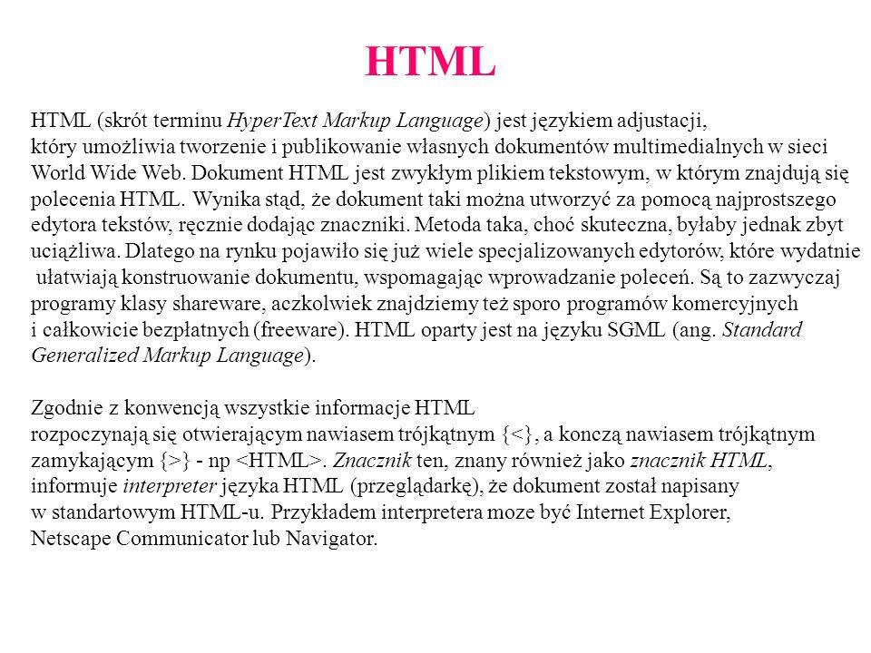HTML (skrót terminu HyperText Markup Language) jest językiem adjustacji, który umożliwia tworzenie i publikowanie własnych dokumentów multimedialnych w sieci World Wide Web.