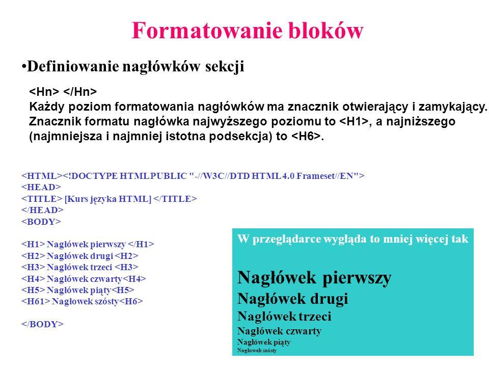 Formatowanie bloków Definiowanie nagłówków sekcji Każdy poziom formatowania nagłówków ma znacznik otwierający i zamykający.