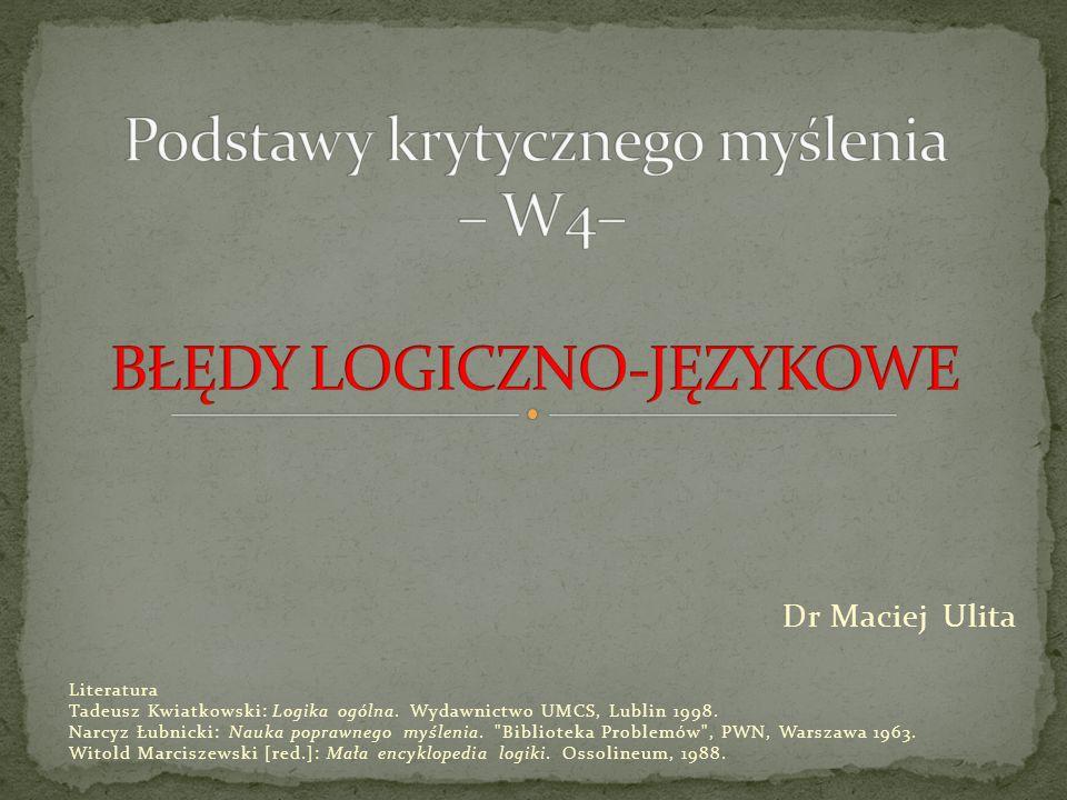 Dr Maciej Ulita Literatura Tadeusz Kwiatkowski: Logika ogólna. Wydawnictwo UMCS, Lublin 1998. Narcyz Łubnicki: Nauka poprawnego myślenia.