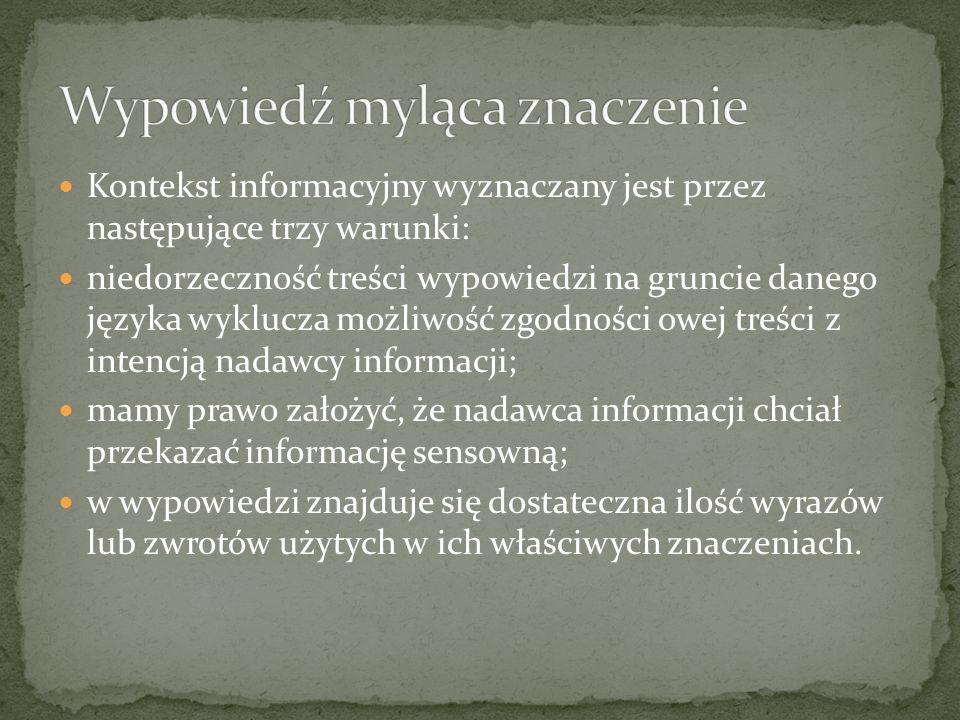 Kontekst informacyjny wyznaczany jest przez następujące trzy warunki: niedorzeczność treści wypowiedzi na gruncie danego języka wyklucza możliwość zgo