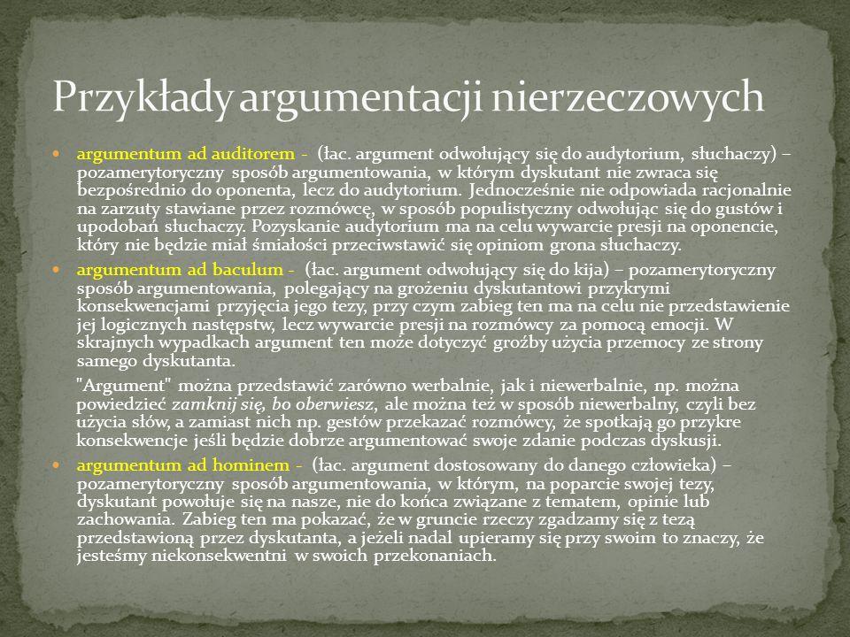 argumentum ad auditorem - (łac. argument odwołujący się do audytorium, słuchaczy) – pozamerytoryczny sposób argumentowania, w którym dyskutant nie zwr