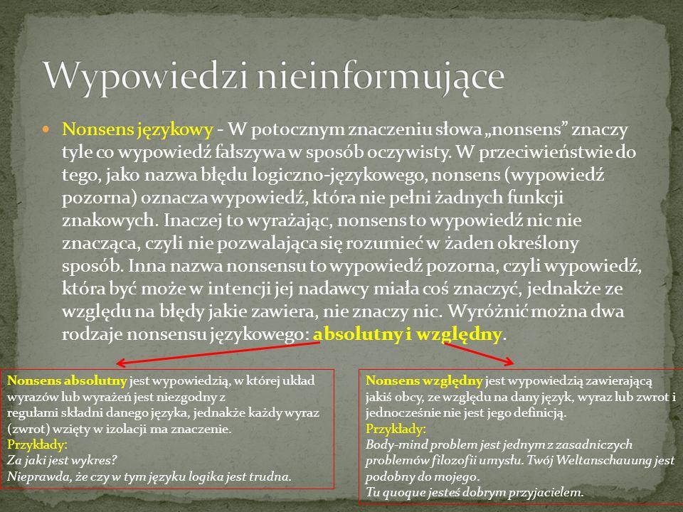 Nonsens językowy - W potocznym znaczeniu słowa nonsens znaczy tyle co wypowiedź fałszywa w sposób oczywisty. W przeciwieństwie do tego, jako nazwa błę