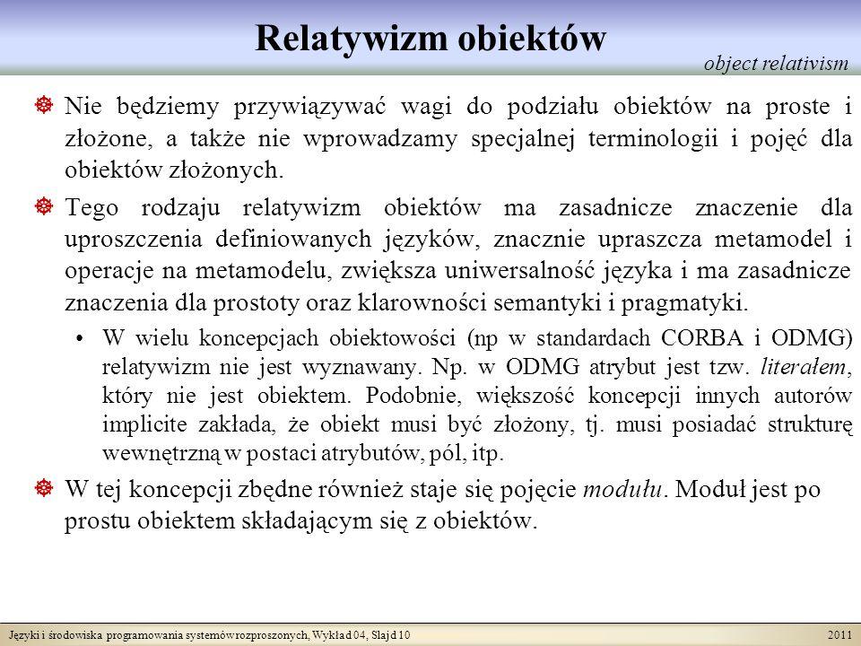 Języki i środowiska programowania systemów rozproszonych, Wykład 04, Slajd 10 2011 Relatywizm obiektów Nie będziemy przywiązywać wagi do podziału obie