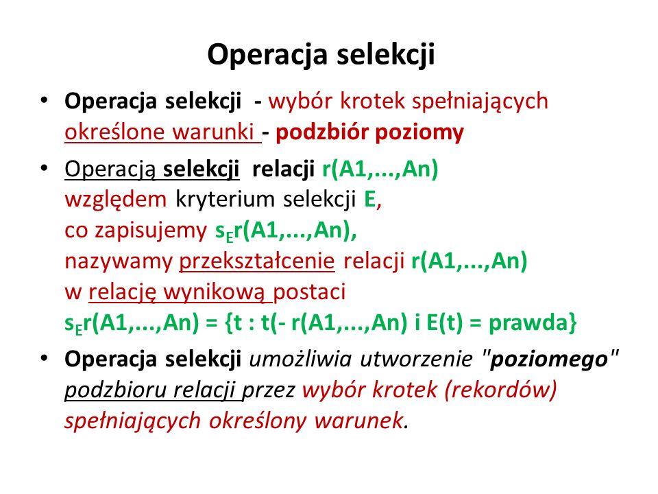 Operacja selekcji Operacja selekcji - wybór krotek spełniających określone warunki - podzbiór poziomy Operacją selekcji relacji r(A1,...,An) względem