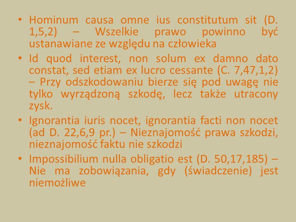 Hominum causa omne ius constitutum sit (D. 1,5,2) – Wszelkie prawo powinno być ustanawiane ze względu na człowieka Id quod interest, non solum ex damn