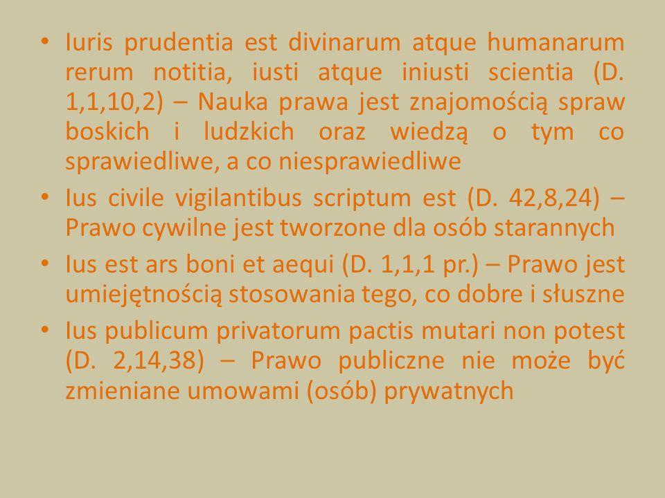 Iuris prudentia est divinarum atque humanarum rerum notitia, iusti atque iniusti scientia (D. 1,1,10,2) – Nauka prawa jest znajomością spraw boskich i