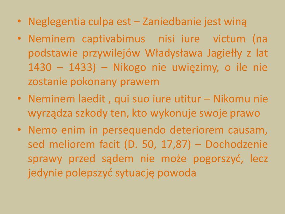 Neglegentia culpa est – Zaniedbanie jest winą Neminem captivabimus nisi iure victum (na podstawie przywilejów Władysława Jagiełły z lat 1430 – 1433) –