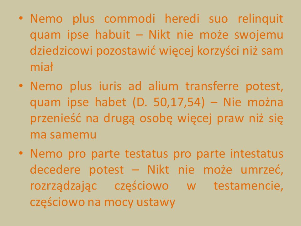 Nemo plus commodi heredi suo relinquit quam ipse habuit – Nikt nie może swojemu dziedzicowi pozostawić więcej korzyści niż sam miał Nemo plus iuris ad