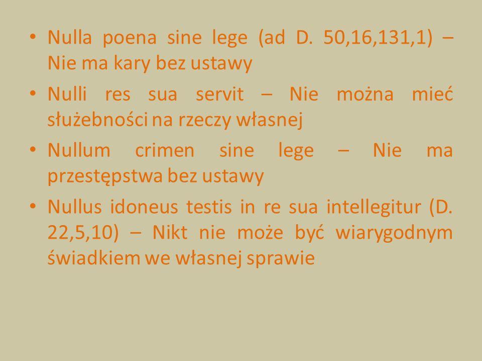 Nulla poena sine lege (ad D. 50,16,131,1) – Nie ma kary bez ustawy Nulli res sua servit – Nie można mieć służebności na rzeczy własnej Nullum crimen s