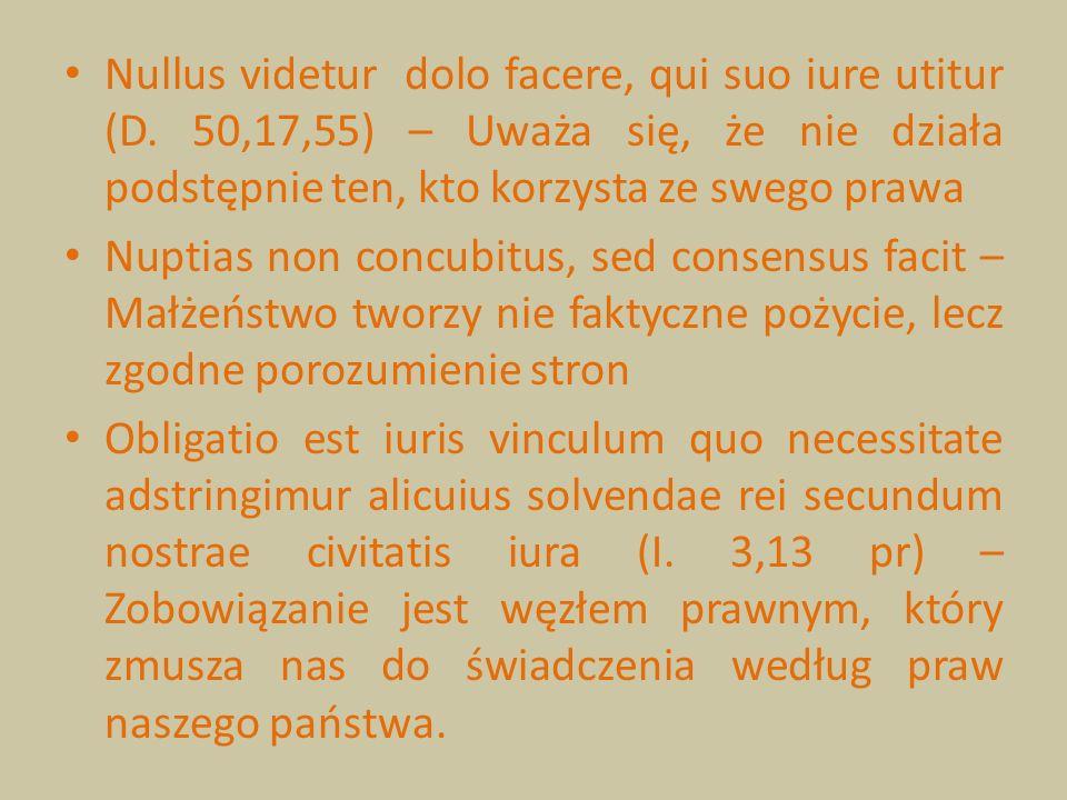 Nullus videtur dolo facere, qui suo iure utitur (D. 50,17,55) – Uważa się, że nie działa podstępnie ten, kto korzysta ze swego prawa Nuptias non concu
