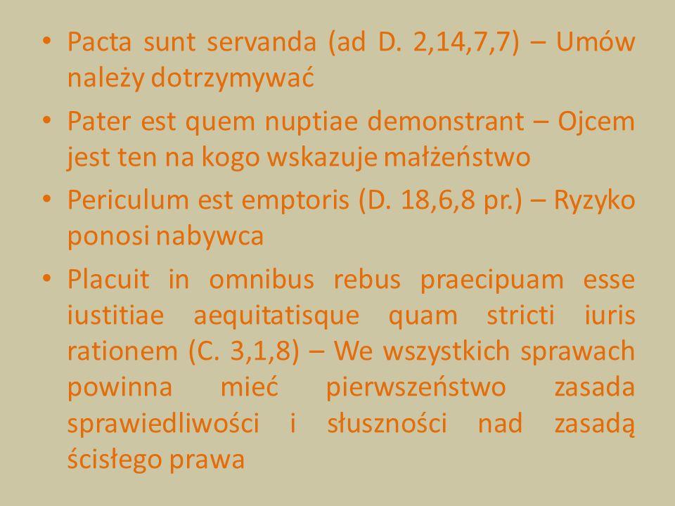 Pacta sunt servanda (ad D. 2,14,7,7) – Umów należy dotrzymywać Pater est quem nuptiae demonstrant – Ojcem jest ten na kogo wskazuje małżeństwo Pericul
