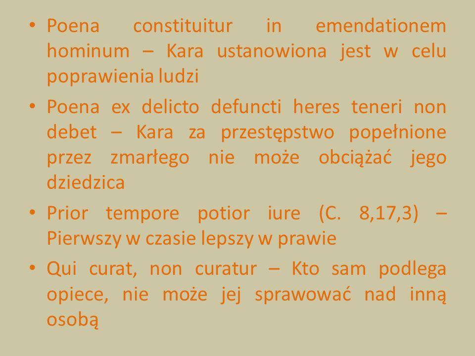 Poena constituitur in emendationem hominum – Kara ustanowiona jest w celu poprawienia ludzi Poena ex delicto defuncti heres teneri non debet – Kara za