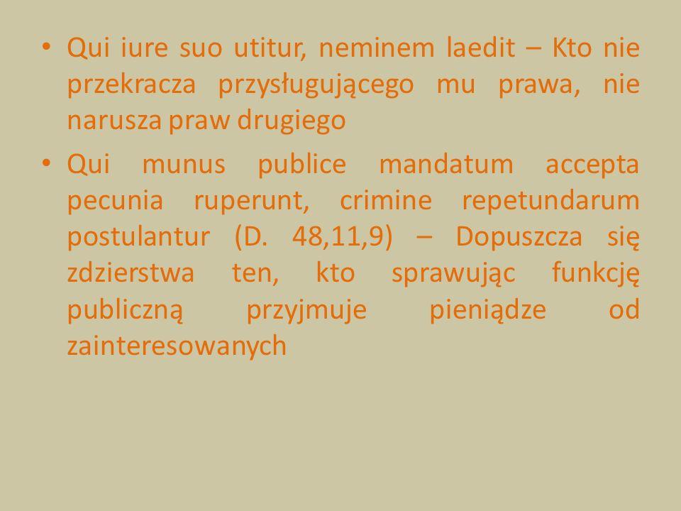 Qui iure suo utitur, neminem laedit – Kto nie przekracza przysługującego mu prawa, nie narusza praw drugiego Qui munus publice mandatum accepta pecuni