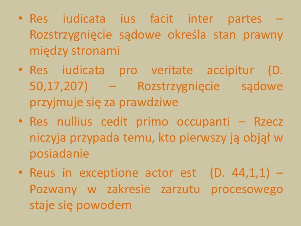 Res iudicata ius facit inter partes – Rozstrzygnięcie sądowe określa stan prawny między stronami Res iudicata pro veritate accipitur (D. 50,17,207) –