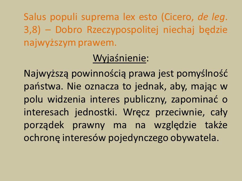 Salus populi suprema lex esto (Cicero, de leg. 3,8) – Dobro Rzeczypospolitej niechaj będzie najwyższym prawem. Wyjaśnienie: Najwyższą powinnością praw