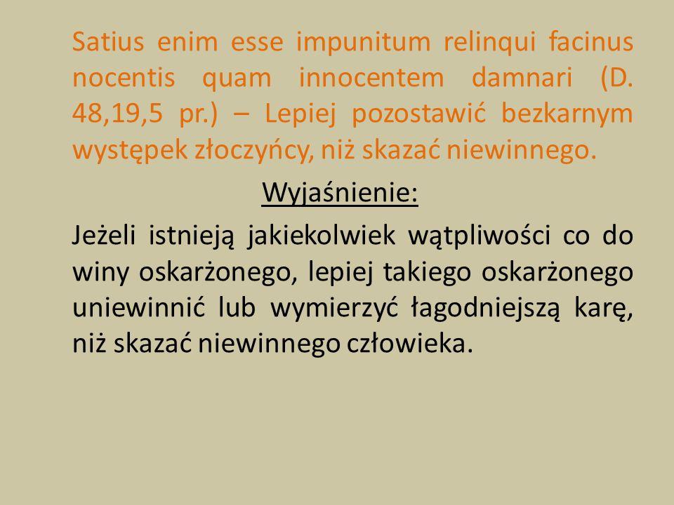 Satius enim esse impunitum relinqui facinus nocentis quam innocentem damnari (D. 48,19,5 pr.) – Lepiej pozostawić bezkarnym występek złoczyńcy, niż sk