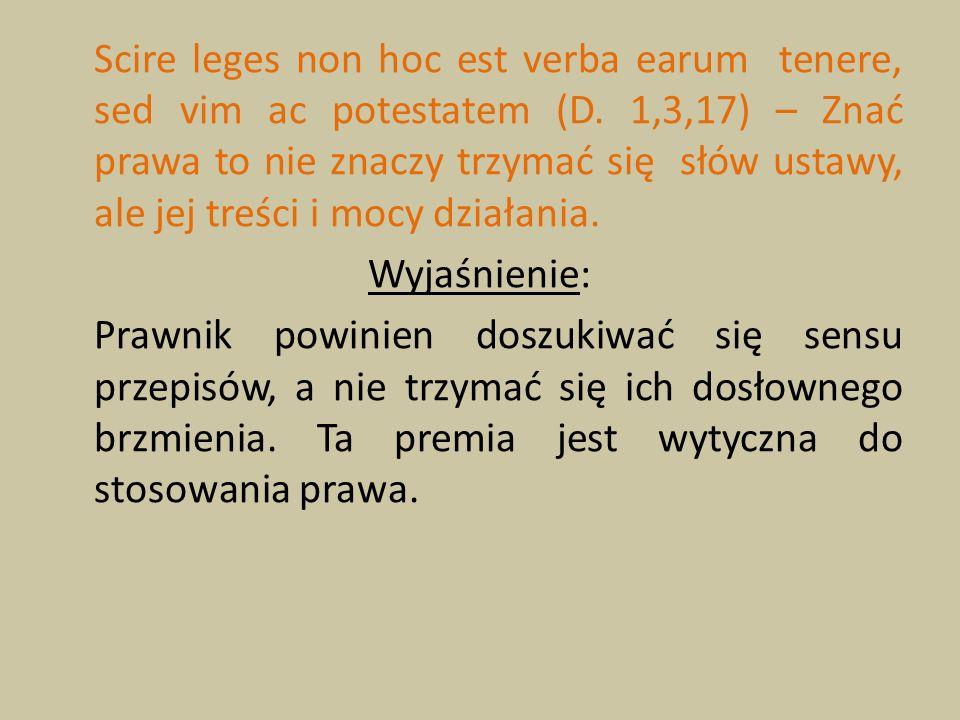 Scire leges non hoc est verba earum tenere, sed vim ac potestatem (D. 1,3,17) – Znać prawa to nie znaczy trzymać się słów ustawy, ale jej treści i moc