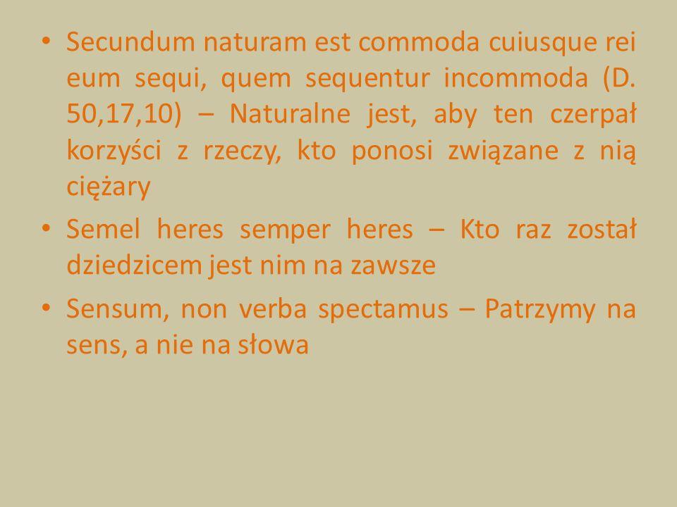 Secundum naturam est commoda cuiusque rei eum sequi, quem sequentur incommoda (D. 50,17,10) – Naturalne jest, aby ten czerpał korzyści z rzeczy, kto p