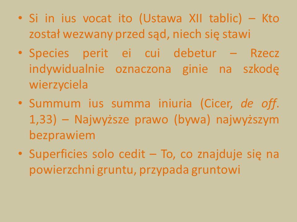 Si in ius vocat ito (Ustawa XII tablic) – Kto został wezwany przed sąd, niech się stawi Species perit ei cui debetur – Rzecz indywidualnie oznaczona g