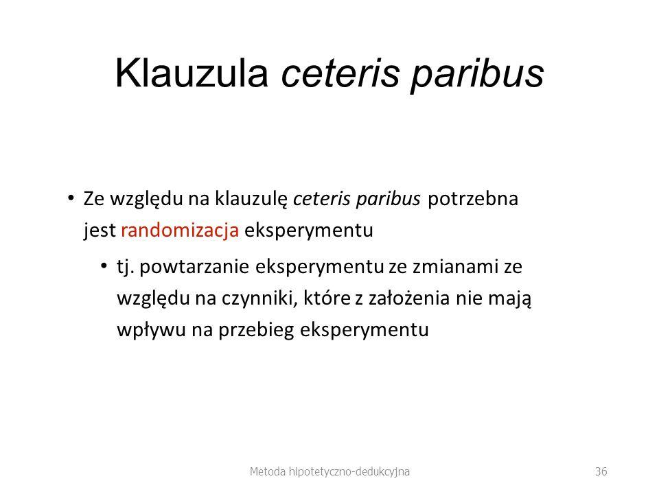 Klauzula ceteris paribus Ze względu na klauzulę ceteris paribus potrzebna jest randomizacja eksperymentu tj.