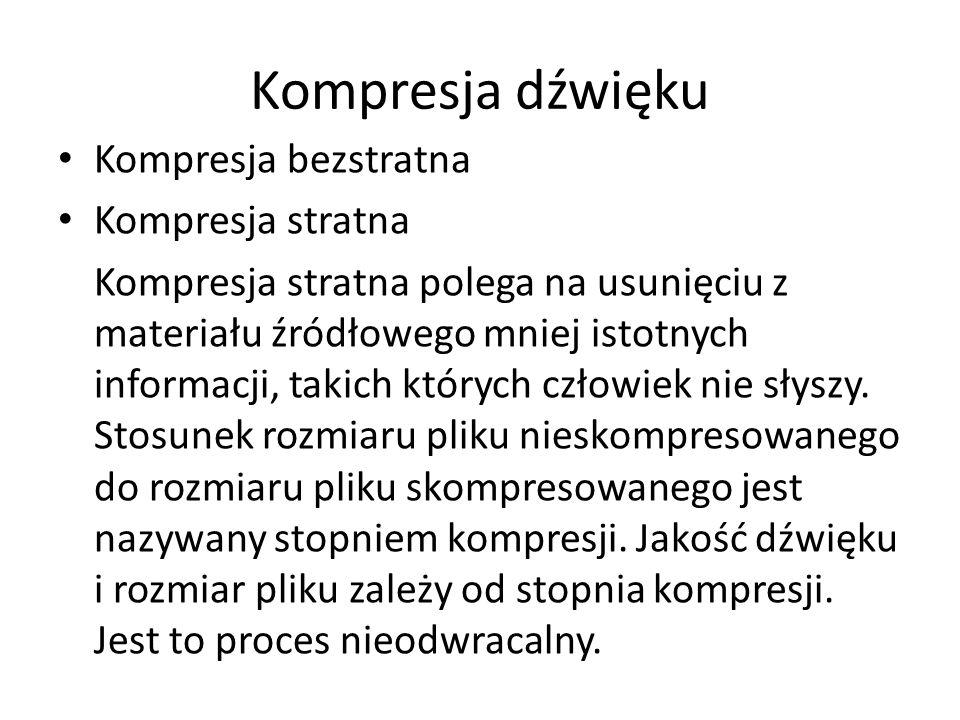Kompresja dźwięku Kompresja bezstratna Kompresja stratna Kompresja stratna polega na usunięciu z materiału źródłowego mniej istotnych informacji, taki