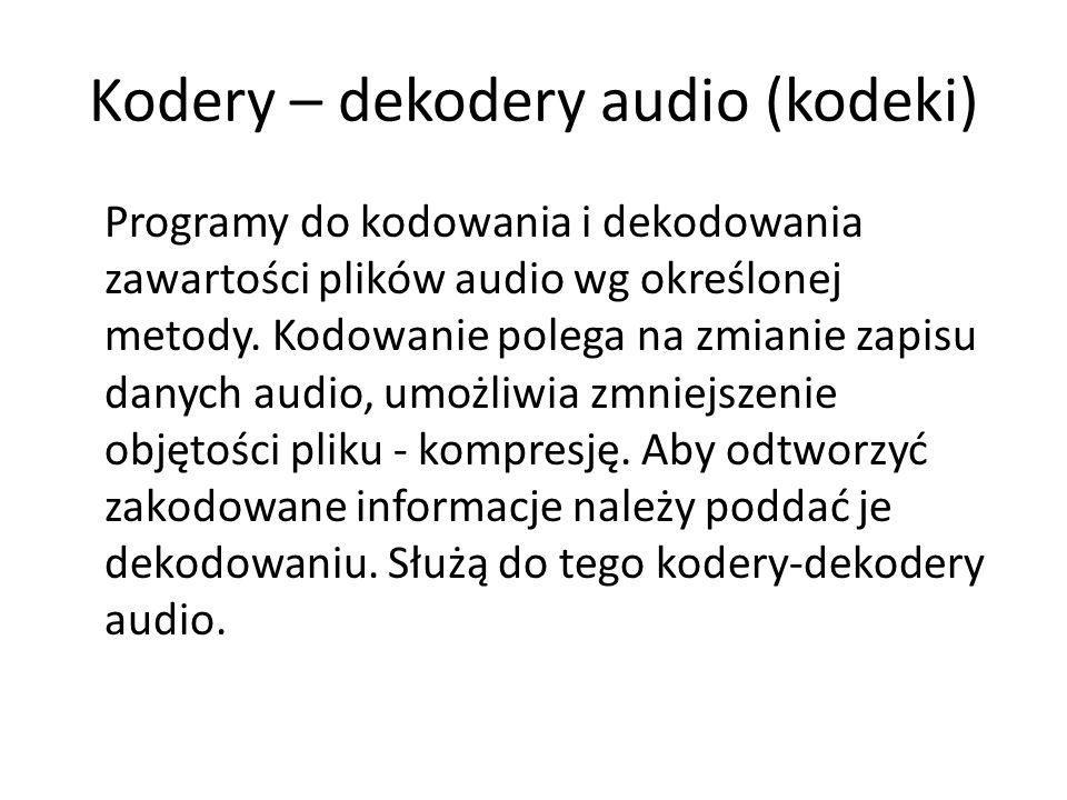 Kodery – dekodery audio (kodeki) Programy do kodowania i dekodowania zawartości plików audio wg określonej metody. Kodowanie polega na zmianie zapisu