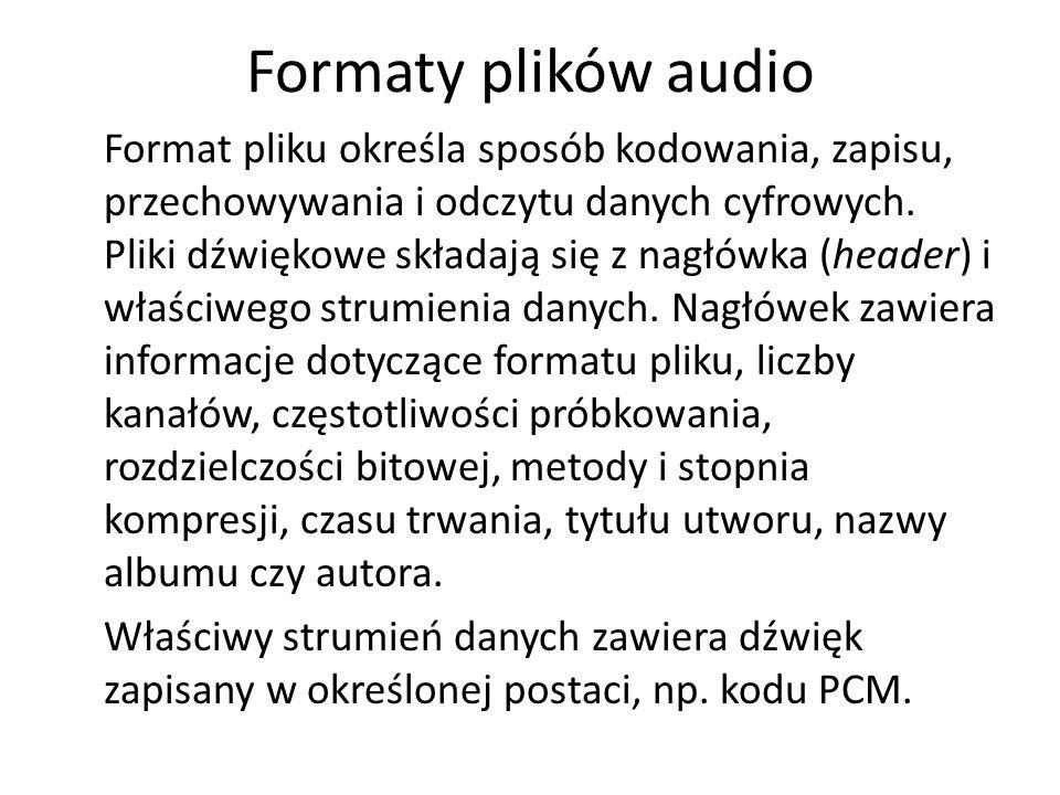 Formaty plików audio Format pliku określa sposób kodowania, zapisu, przechowywania i odczytu danych cyfrowych. Pliki dźwiękowe składają się z nagłówka