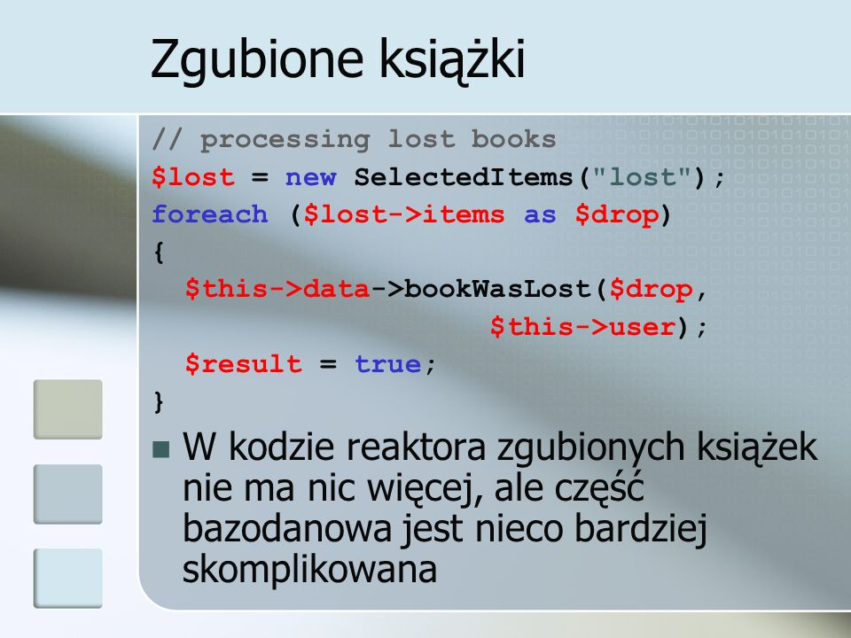 Zgubione książki … function bookWasLost($bookId, $userId) { $rs = $this->database->query( select UsersBooks.UsersBooksID, Offers.OffersID, OffersUsers.OffersUsersID from UsersBooks left outer join Offers on offers.UsersBooksID= UsersBooks.UsersBooksID left outer join OffersUsers on OffersUsers.OffersID= Offers.OffersID where UsersBooks.UsersID=$userId and UsersBooks.BooksID=$bookId; ); $rs = $rs->get(); $own = $rs[0]; $sale = $rs[1]; $buy = $rs[2];