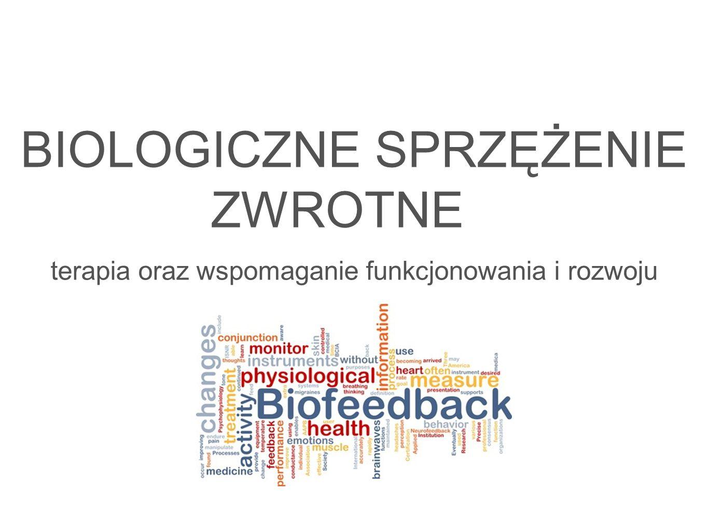 BIOLOGICZNE SPRZĘŻENIE ZWROTNE terapia oraz wspomaganie funkcjonowania i rozwoju