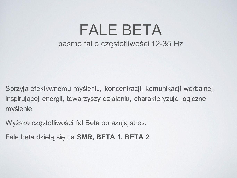FALE BETA pasmo fal o częstotliwości 12-35 Hz Sprzyja efektywnemu myśleniu, koncentracji, komunikacji werbalnej, inspirującej energii, towarzyszy dzia