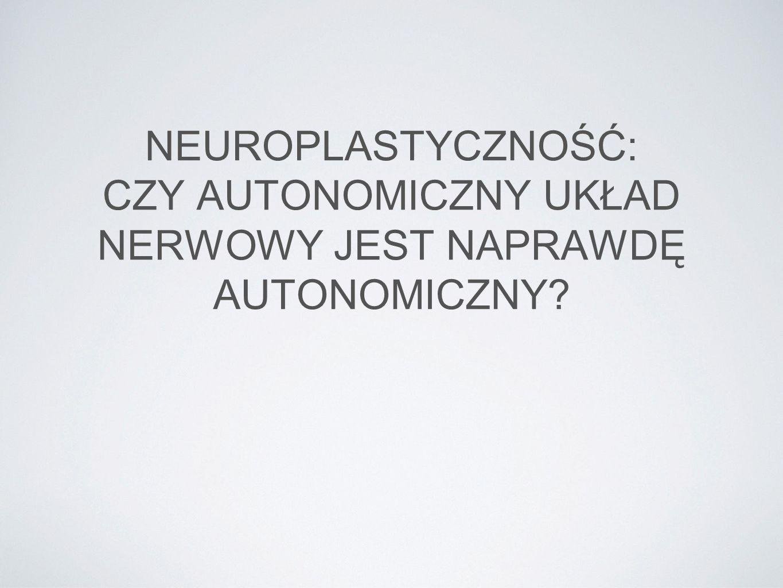 NEUROPLASTYCZNOŚĆ: CZY AUTONOMICZNY UKŁAD NERWOWY JEST NAPRAWDĘ AUTONOMICZNY?