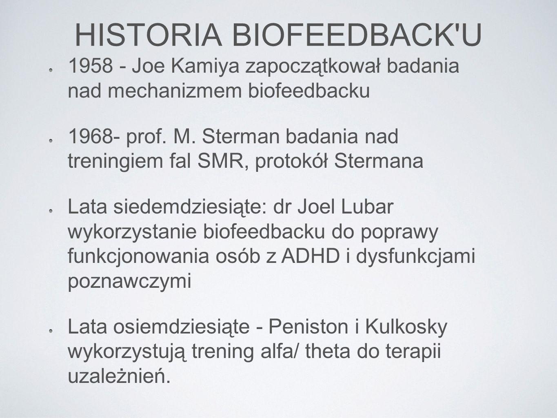 HISTORIA BIOFEEDBACK'U 1958 - Joe Kamiya zapoczątkował badania nad mechanizmem biofeedbacku 1968- prof. M. Sterman badania nad treningiem fal SMR, pro