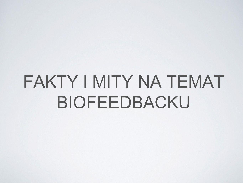 FAKTY I MITY NA TEMAT BIOFEEDBACKU