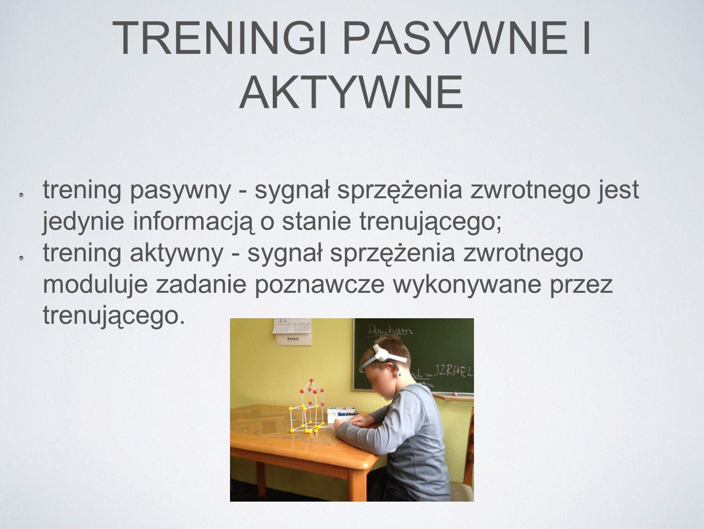 TRENINGI PASYWNE I AKTYWNE trening pasywny - sygnał sprzężenia zwrotnego jest jedynie informacją o stanie trenującego; trening aktywny - sygnał sprzęż