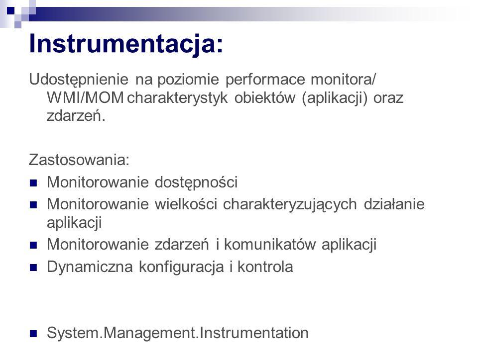 Instrumentacja: Udostępnienie na poziomie performace monitora/ WMI/MOM charakterystyk obiektów (aplikacji) oraz zdarzeń.