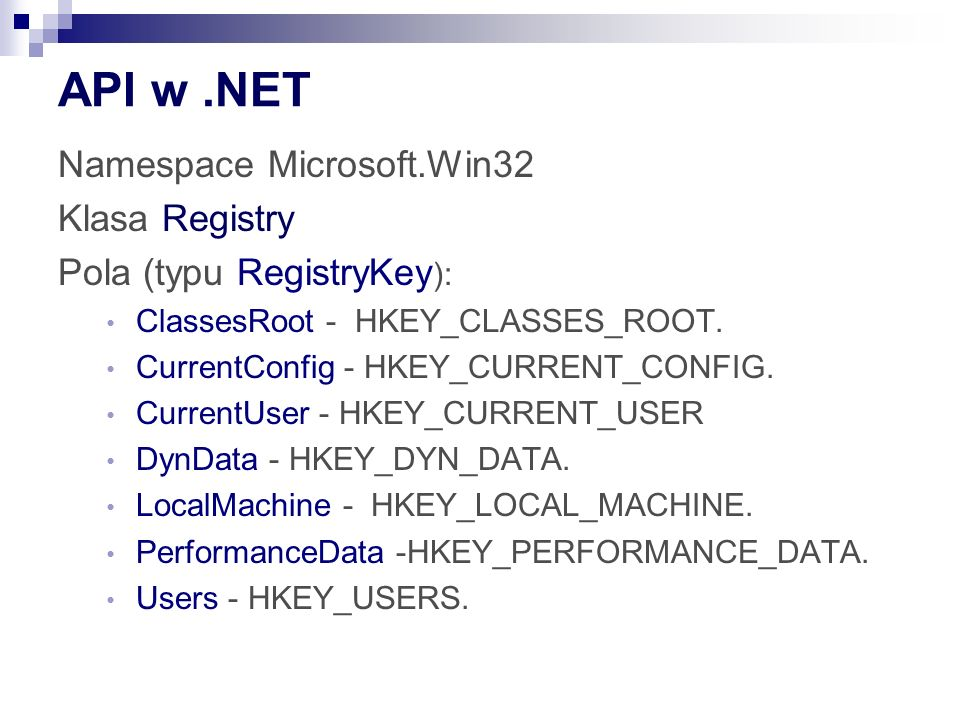 API w.NET Namespace Microsoft.Win32 Klasa Registry Pola (typu RegistryKey ): ClassesRoot - HKEY_CLASSES_ROOT.